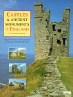 Castles and Ancient Monuments of England: A County-by-county Guide to More Than 350 Historic Sites